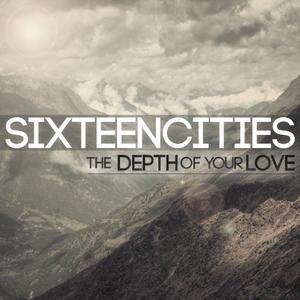 sixteencities_thedepthofyourlove